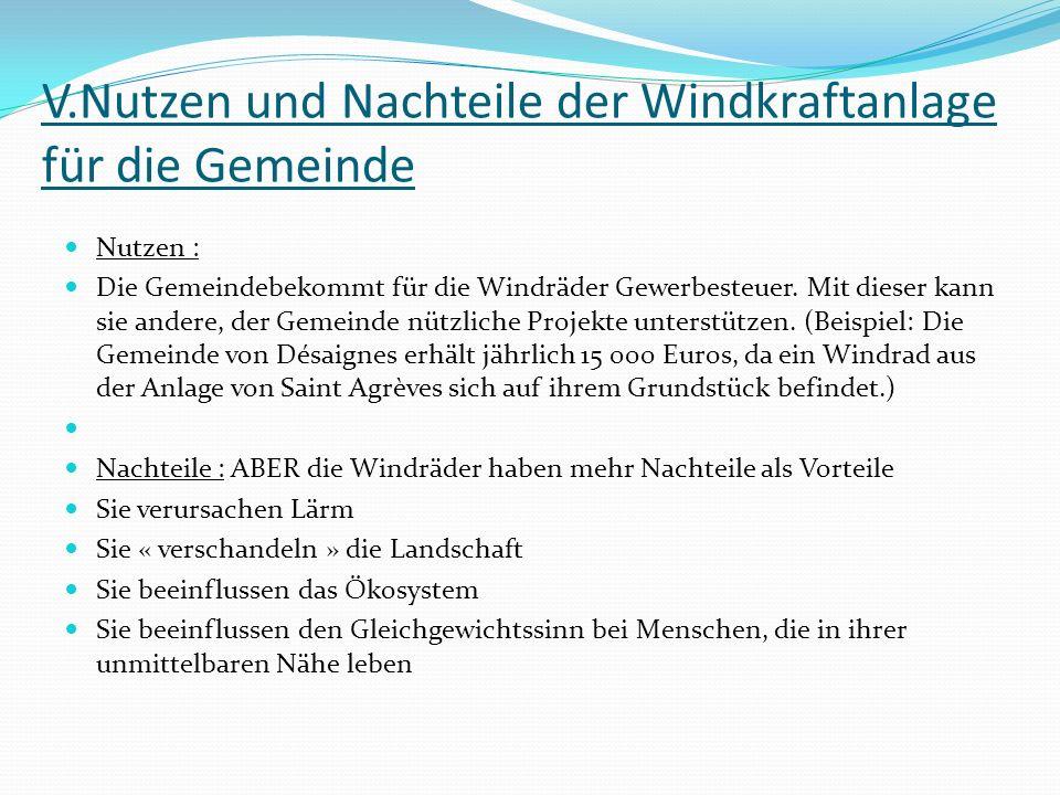V.Nutzen und Nachteile der Windkraftanlage für die Gemeinde Nutzen : Die Gemeindebekommt für die Windräder Gewerbesteuer. Mit dieser kann sie andere,