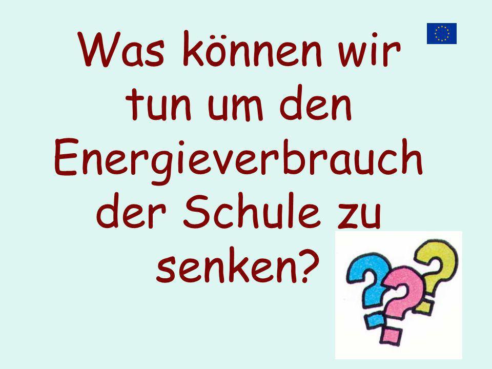 Was können wir tun um den Energieverbrauch der Schule zu senken?