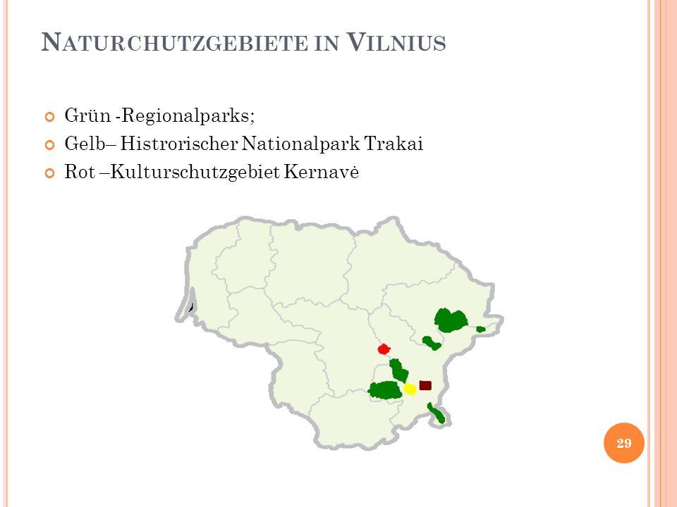 N ATURCHUTZGEBIETE IN V ILNIUS Grün -Regionalparks; Gelb– Histrorischer Nationalpark Trakai Rot –Kulturschutzgebiet Kernavė 29