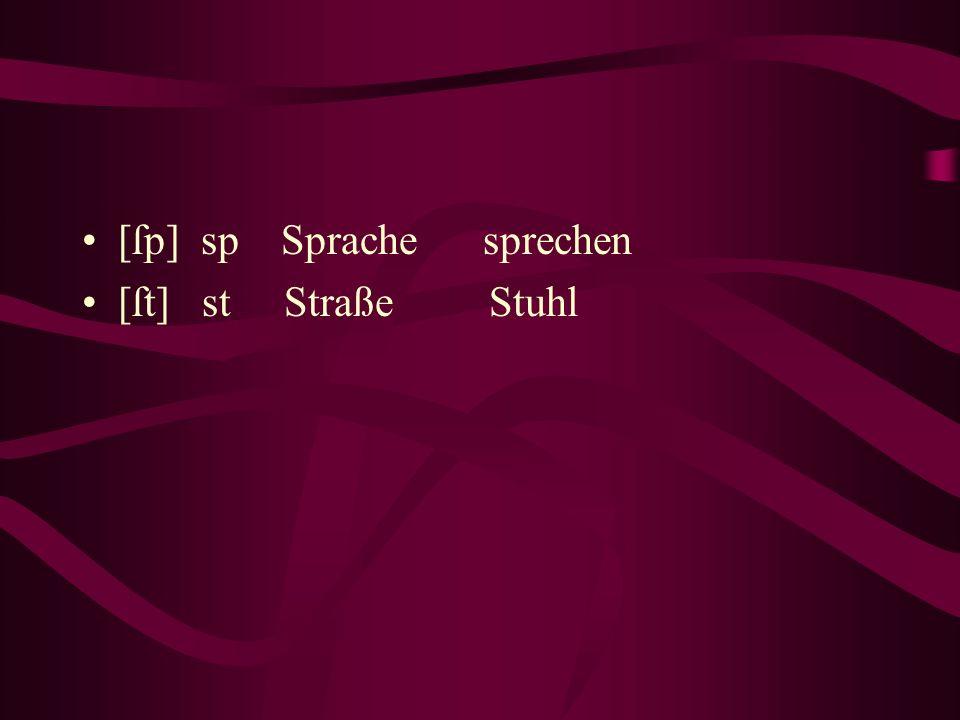 [ſp] sp Sprache sprechen [ſt] st Straße Stuhl