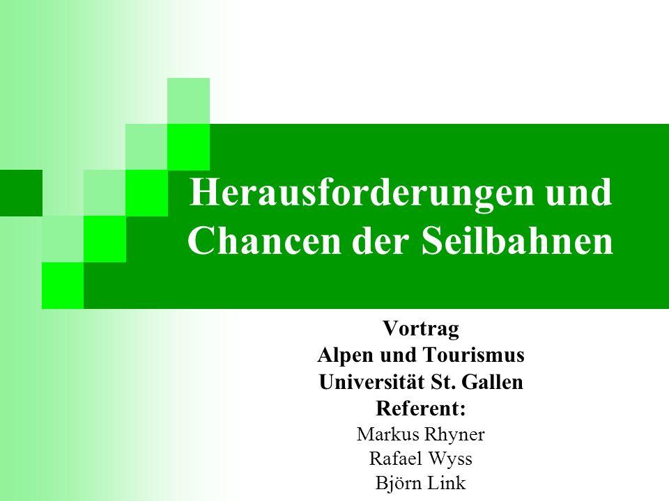 Ablauf: 0 Herausforderungen und Chancen der Seilbahnen Vortrag Alpen und Tourismus Universität St.