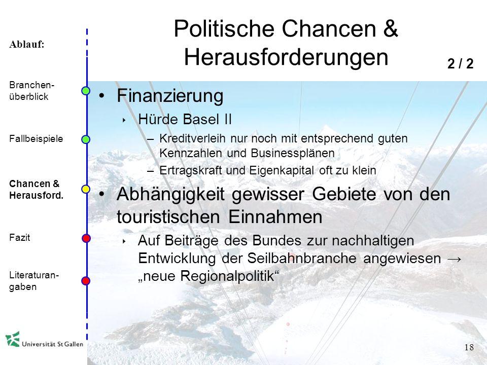 Ablauf: 17 Politische Chancen & Herausforderungen Seilbahngesetz Vereinfachung des Bewilligungsverfahrens –Einheitliches Verfahren auf Bundesebene –Ke
