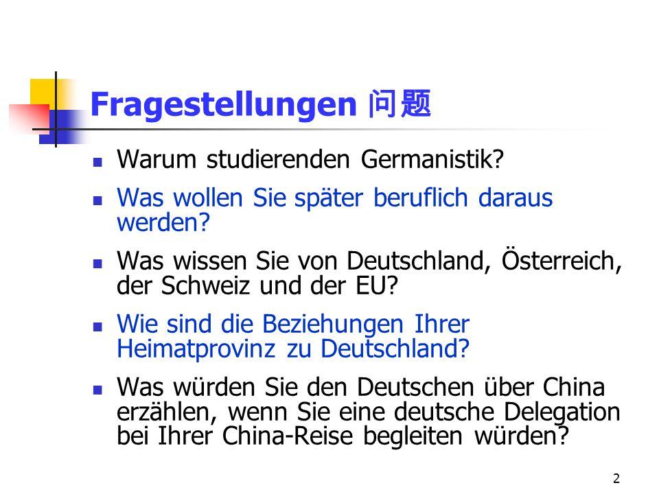2 Fragestellungen Warum studierenden Germanistik? Was wollen Sie später beruflich daraus werden? Was wissen Sie von Deutschland, Österreich, der Schwe