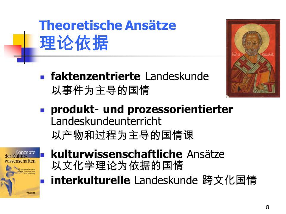 8 Theoretische Ansätze faktenzentrierte Landeskunde produkt- und prozessorientierter Landeskundeunterricht kulturwissenschaftliche Ansätze interkulturelle Landeskunde