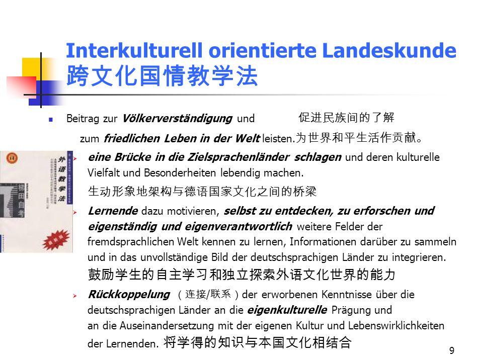 9 Interkulturell orientierte Landeskunde Beitrag zur Völkerverständigung und zum friedlichen Leben in der Welt leisten. eine Brücke in die Zielsprache