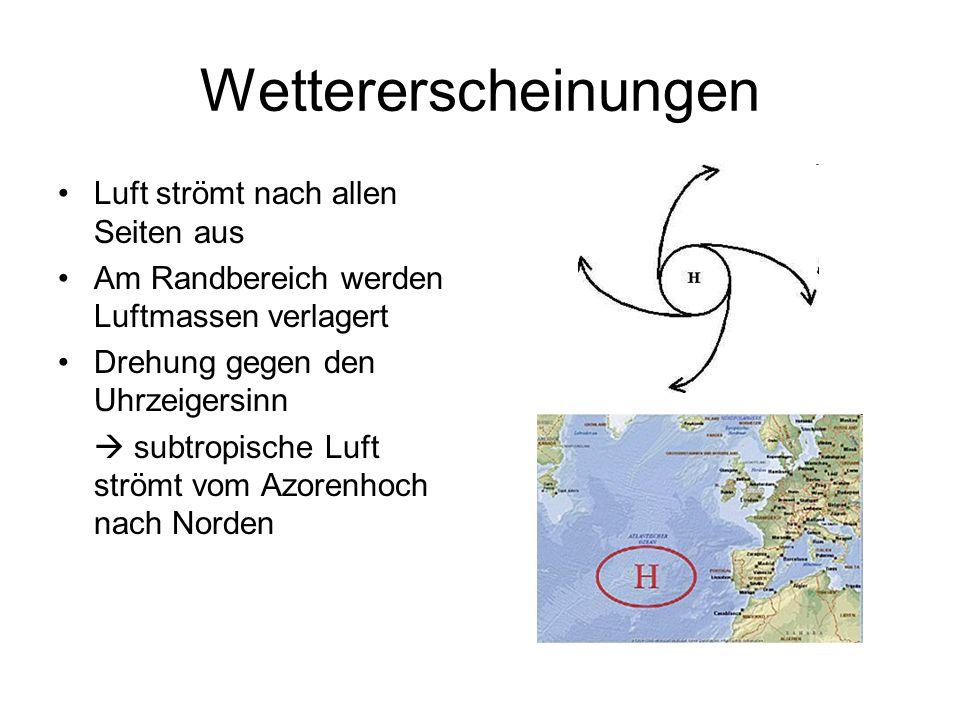 Wettererscheinungen Luft strömt nach allen Seiten aus Am Randbereich werden Luftmassen verlagert Drehung gegen den Uhrzeigersinn subtropische Luft str