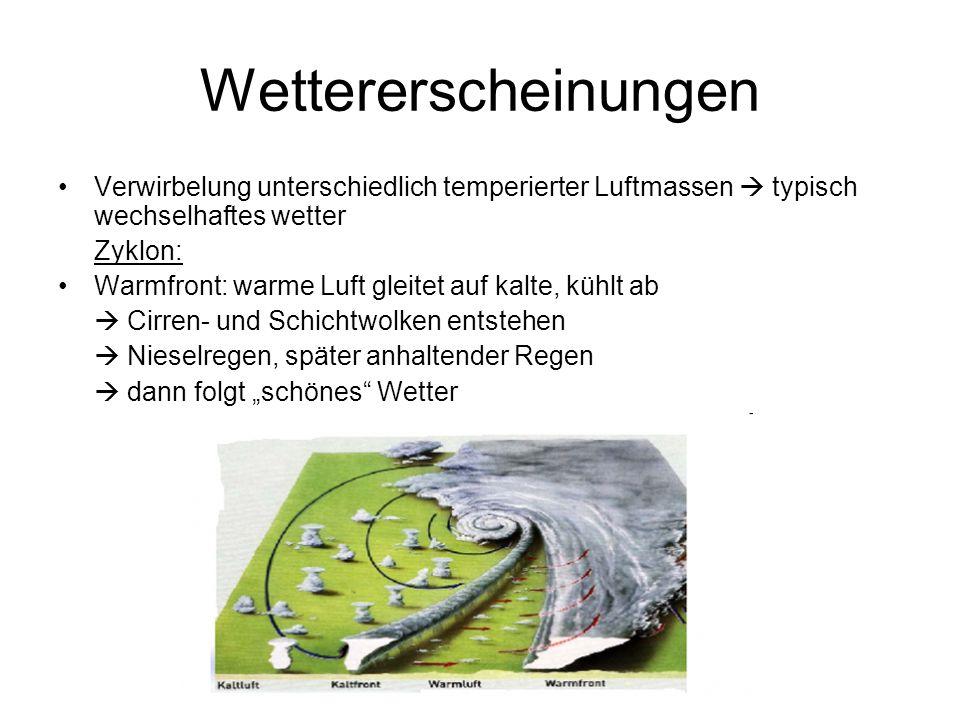 Wettererscheinungen Verwirbelung unterschiedlich temperierter Luftmassen typisch wechselhaftes wetter Zyklon: Warmfront: warme Luft gleitet auf kalte,