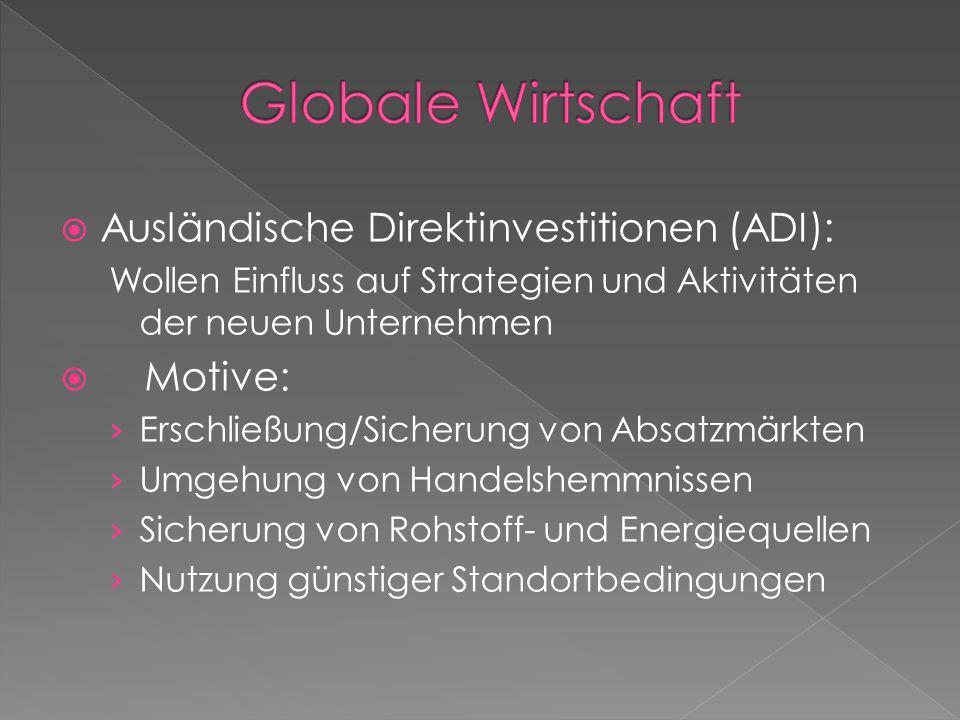 Ausländische Direktinvestitionen (ADI): Wollen Einfluss auf Strategien und Aktivitäten der neuen Unternehmen Motive: Erschließung/Sicherung von Absatz