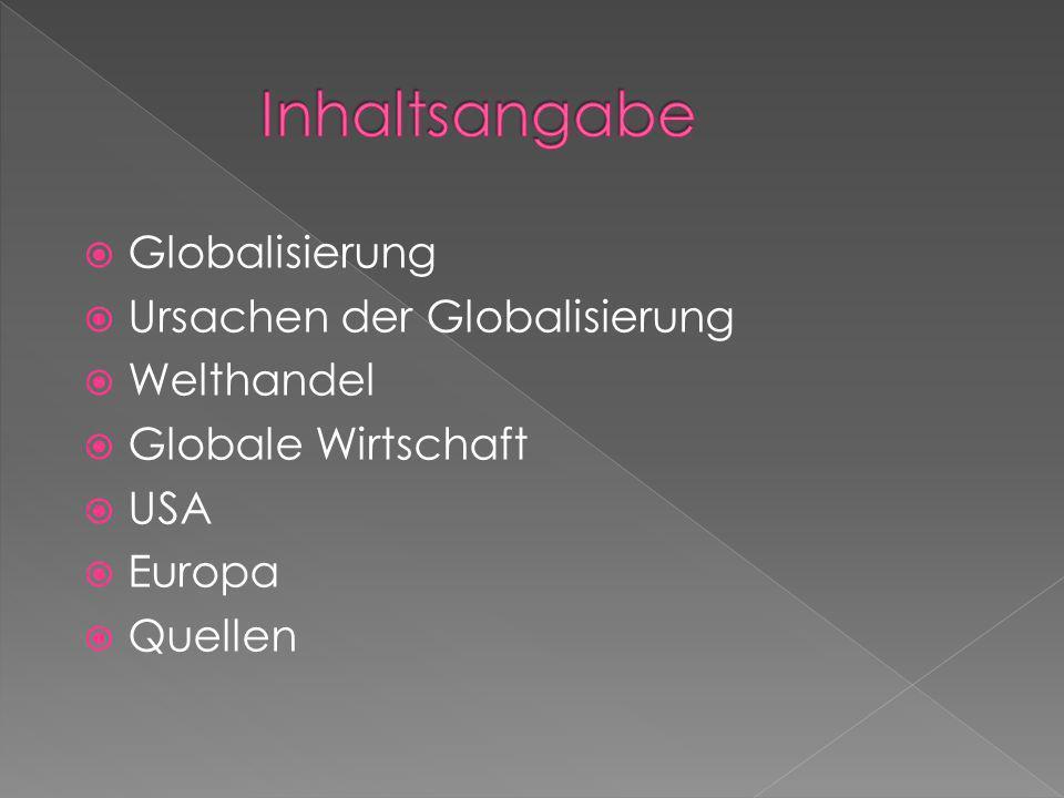 Globalisierung Ursachen der Globalisierung Welthandel Globale Wirtschaft USA Europa Quellen