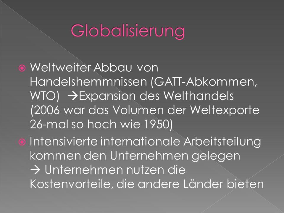 Weltweiter Abbau von Handelshemmnissen (GATT-Abkommen, WTO) Expansion des Welthandels (2006 war das Volumen der Weltexporte 26-mal so hoch wie 1950) I
