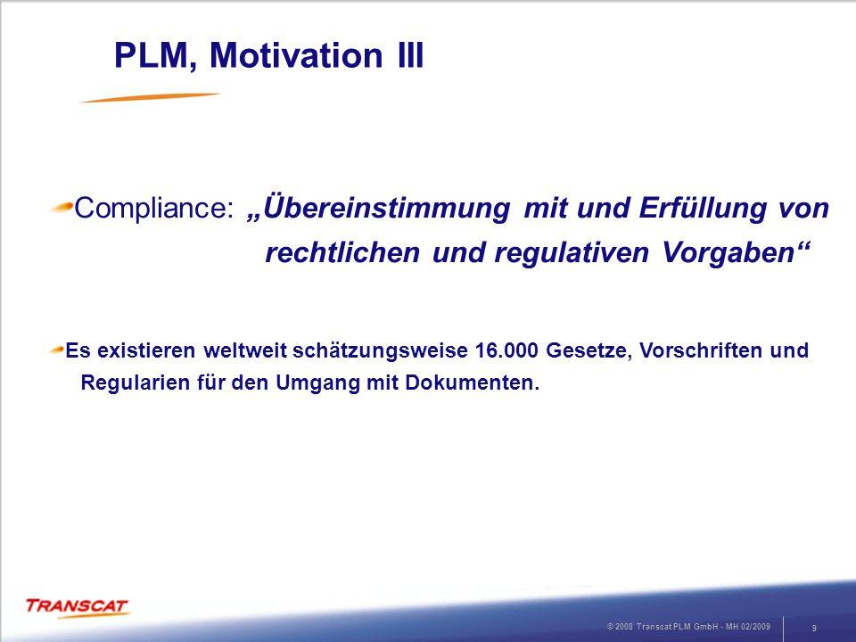 © 2008 Transcat PLM GmbH - MH 02/2009 10 PLM, Grundlegende Überlegungen Der Wert und der Lifecycle der zu verwaltenden Daten und Informationen bestimmen die benötigten Funktionen zur Erfassung, Verwaltung, Speicherung und Verteilung.