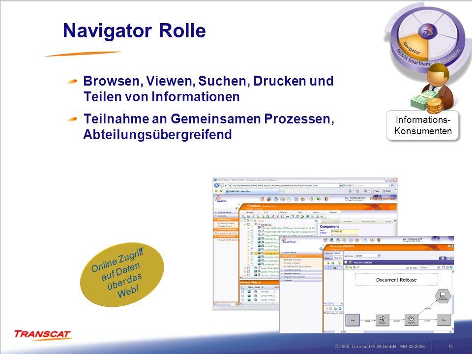 © 2008 Transcat PLM GmbH - MH 02/200912 Navigator Rolle Browsen, Viewen, Suchen, Drucken und Teilen von Informationen Teilnahme an Gemeinsamen Prozess