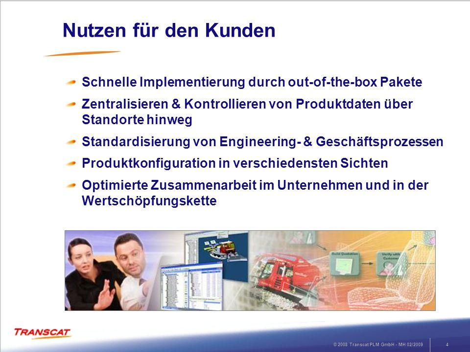 © 2008 Transcat PLM GmbH - MH 02/20094 Nutzen für den Kunden Schnelle Implementierung durch out-of-the-box Pakete Zentralisieren & Kontrollieren von P
