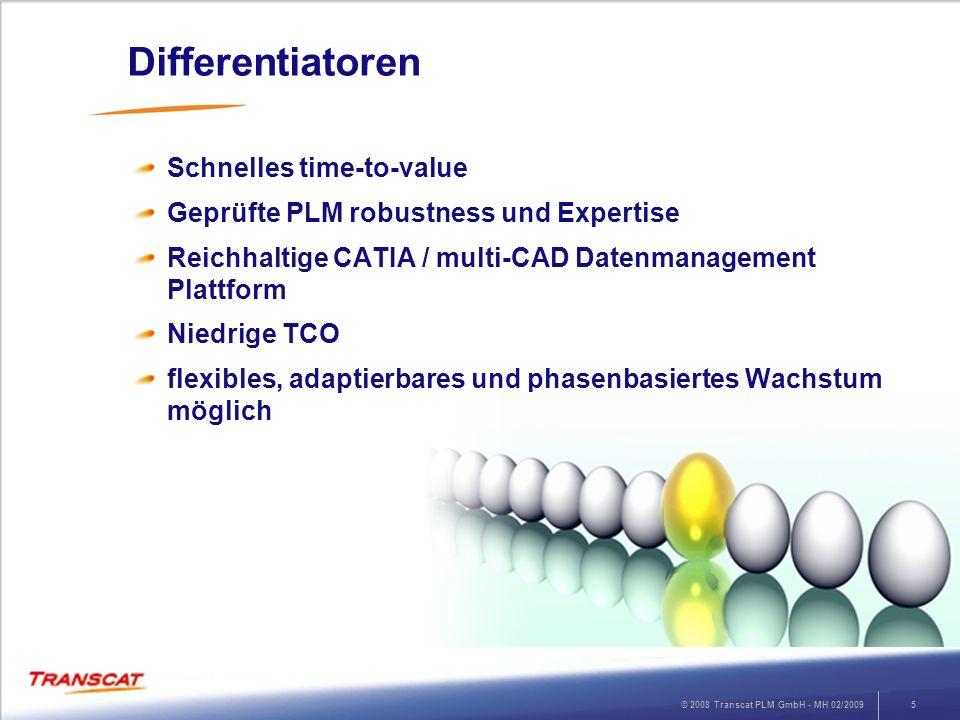 © 2008 Transcat PLM GmbH - MH 02/20095 Differentiatoren Schnelles time-to-value Geprüfte PLM robustness und Expertise Reichhaltige CATIA / multi-CAD D