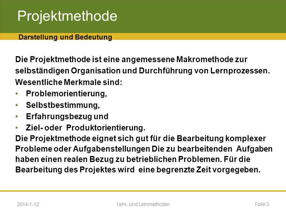 Projektmethode :,. 2014-1-12Folie 4Lehr- und Lernmethoden Darstellung und Bedeutung