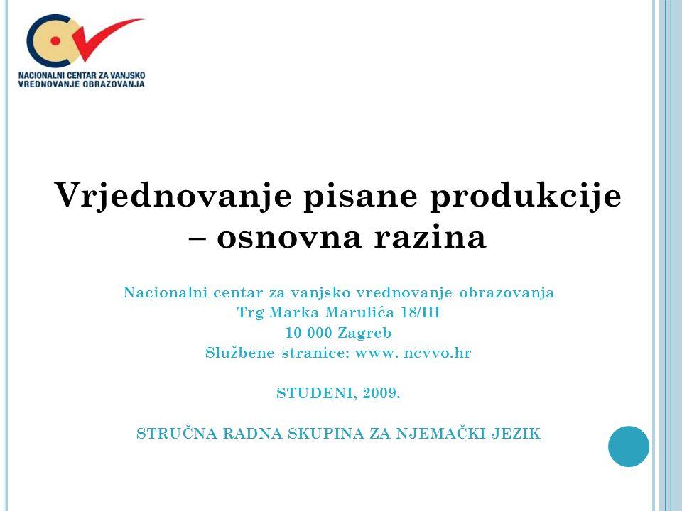 Nacionalni centar za vanjsko vrednovanje obrazovanja Trg Marka Marulića 18/III 10 000 Zagreb Službene stranice: www. ncvvo.hr STUDENI, 2009. STRUČNA R