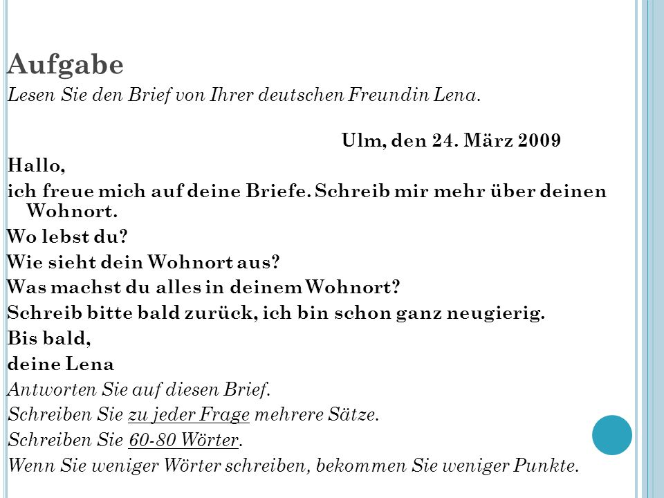 Aufgabe Lesen Sie den Brief von Ihrer deutschen Freundin Lena. Ulm, den 24. März 2009 Hallo, ich freue mich auf deine Briefe. Schreib mir mehr über de