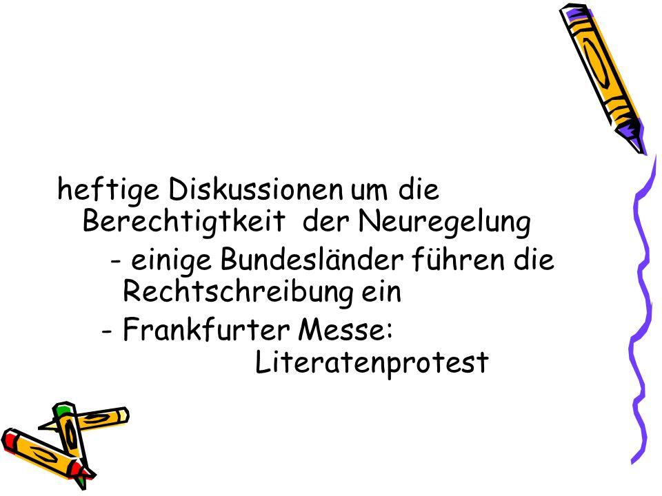 heftige Diskussionen um die Berechtigtkeit der Neuregelung - einige Bundesländer führen die Rechtschreibung ein - Frankfurter Messe: Literatenprotest