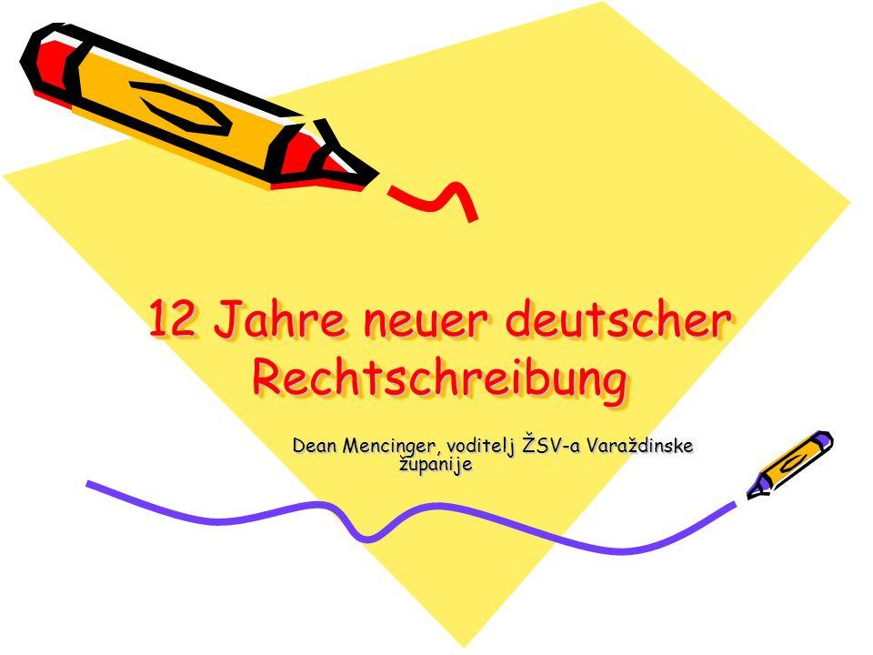 12 Jahre neuer deutscher Rechtschreibung Dean Mencinger, voditelj ŽSV-a Varaždinske županije Dean Mencinger, voditelj ŽSV-a Varaždinske županije