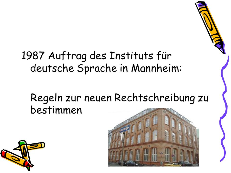 1987 Auftrag des Instituts für deutsche Sprache in Mannheim: Regeln zur neuen Rechtschreibung zu bestimmen
