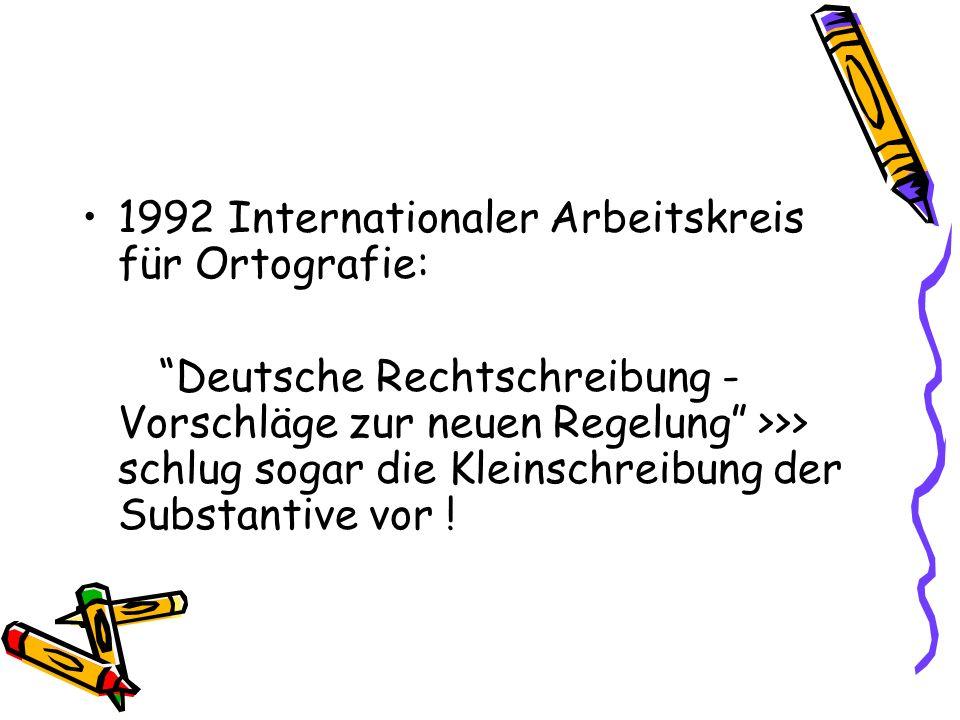 1992 Internationaler Arbeitskreis für Ortografie: Deutsche Rechtschreibung - Vorschläge zur neuen Regelung >>> schlug sogar die Kleinschreibung der Su