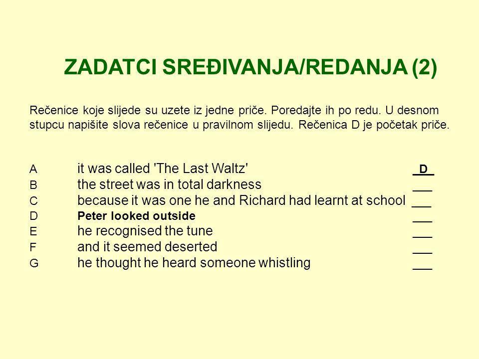 ZADATCI SREĐIVANJA/REDANJA (2) Rečenice koje slijede su uzete iz jedne priče. Poredajte ih po redu. U desnom stupcu napišite slova rečenice u pravilno