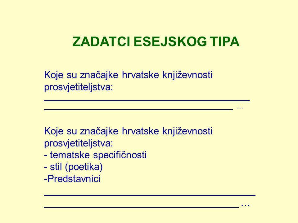 ZADATCI ESEJSKOG TIPA Koje su značajke hrvatske književnosti prosvjetiteljstva: __________________________________________________ ___________________