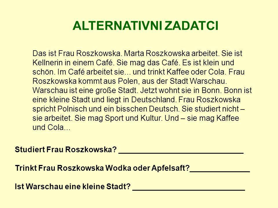 ALTERNATIVNI ZADATCI Das ist Frau Roszkowska. Marta Roszkowska arbeitet. Sie ist Kellnerin in einem Café. Sie mag das Café. Es ist klein und schön. Im