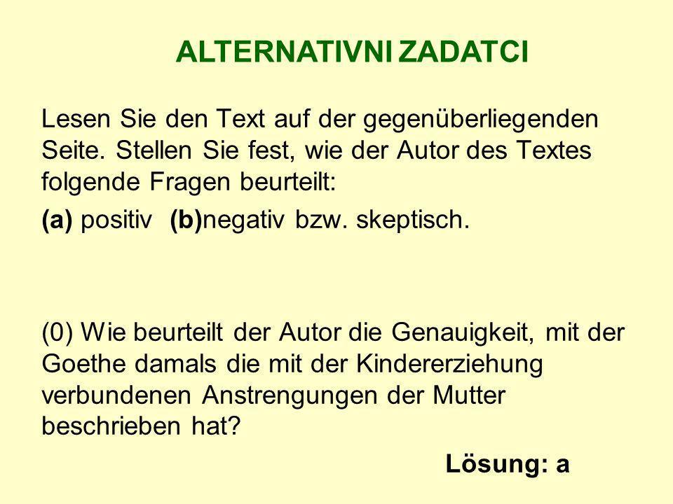 Lesen Sie den Text auf der gegenüberliegenden Seite. Stellen Sie fest, wie der Autor des Textes folgende Fragen beurteilt: (a) positiv (b)negativ bzw.