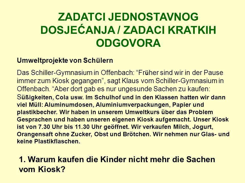ZADATCI JEDNOSTAVNOG DOSJEĆANJA / ZADACI KRATKIH ODGOVORA Umweltprojekte von Schülern Das Schiller-Gymnasium in Offenbach: Fr ü her sind wir in der Pa