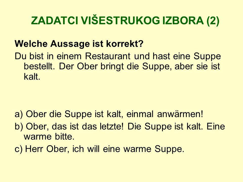 Welche Aussage ist korrekt? Du bist in einem Restaurant und hast eine Suppe bestellt. Der Ober bringt die Suppe, aber sie ist kalt. a) Ober die Suppe
