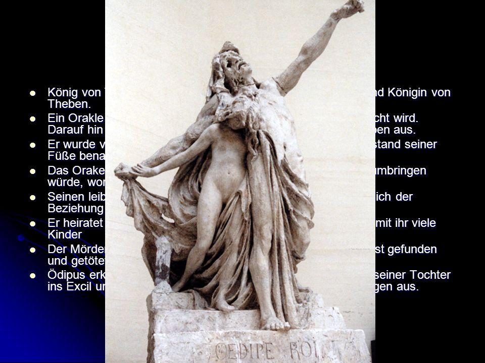 Ödipus König von Theben, Sohn des Laios und der Iokaste, König und Königin von Theben.