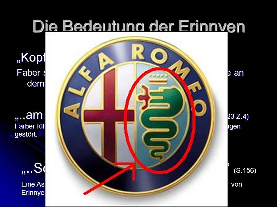 Die Bedeutung der Erinnyen Kopf der Schlafenden Erinnye (S.111 Z.8) Faber sieht den Steinkopf einer schlafenden Erinnye an dem Tag des Inzest...am schlimmsten ein Alfa Romeo..