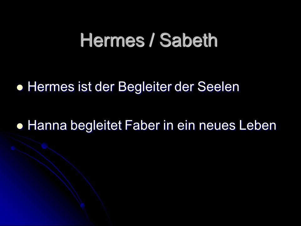 Hermes / Sabeth Hermes ist der Begleiter der Seelen Hermes ist der Begleiter der Seelen Hanna begleitet Faber in ein neues Leben Hanna begleitet Faber in ein neues Leben
