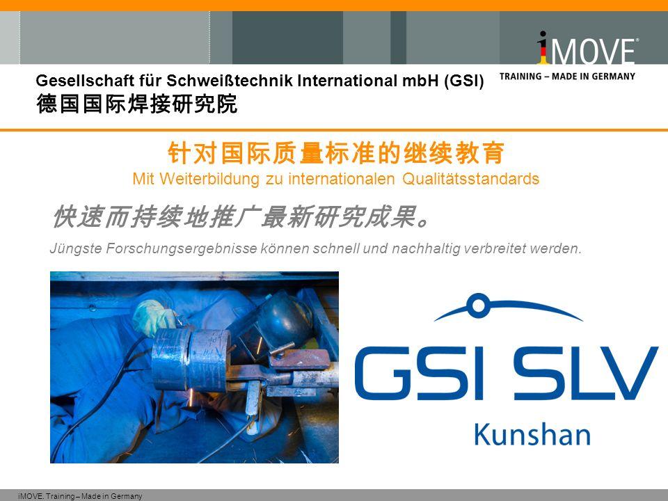 iMOVE. Training – Made in Germany Gesellschaft für Schweißtechnik International mbH (GSI) Jüngste Forschungsergebnisse können schnell und nachhaltig v