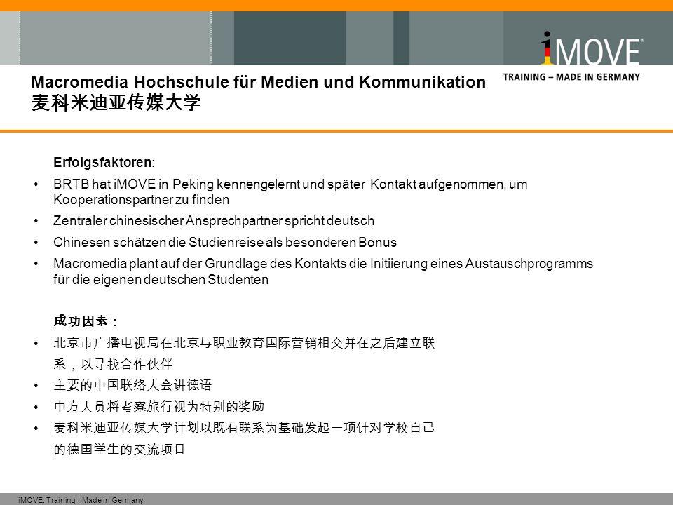 iMOVE. Training – Made in Germany Macromedia Hochschule für Medien und Kommunikation Erfolgsfaktoren: BRTB hat iMOVE in Peking kennengelernt und späte