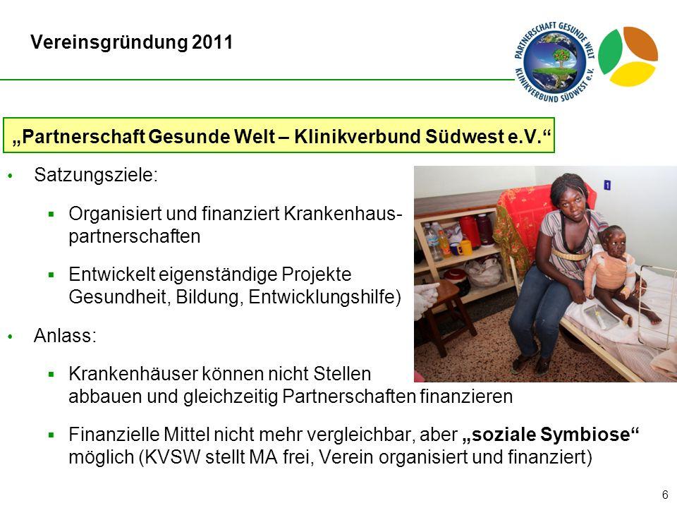 6 Vereinsgründung 2011 Partnerschaft Gesunde Welt – Klinikverbund Südwest e.V. Satzungsziele: Organisiert und finanziert Krankenhaus- partnerschaften
