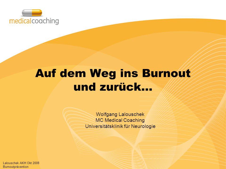 Lalouschek AKH Okt 2008 Burnoutprävention Auf dem Weg ins Burnout und zurück… Wolfgang Lalouschek MC Medical Coaching Universitätsklinik für Neurologie