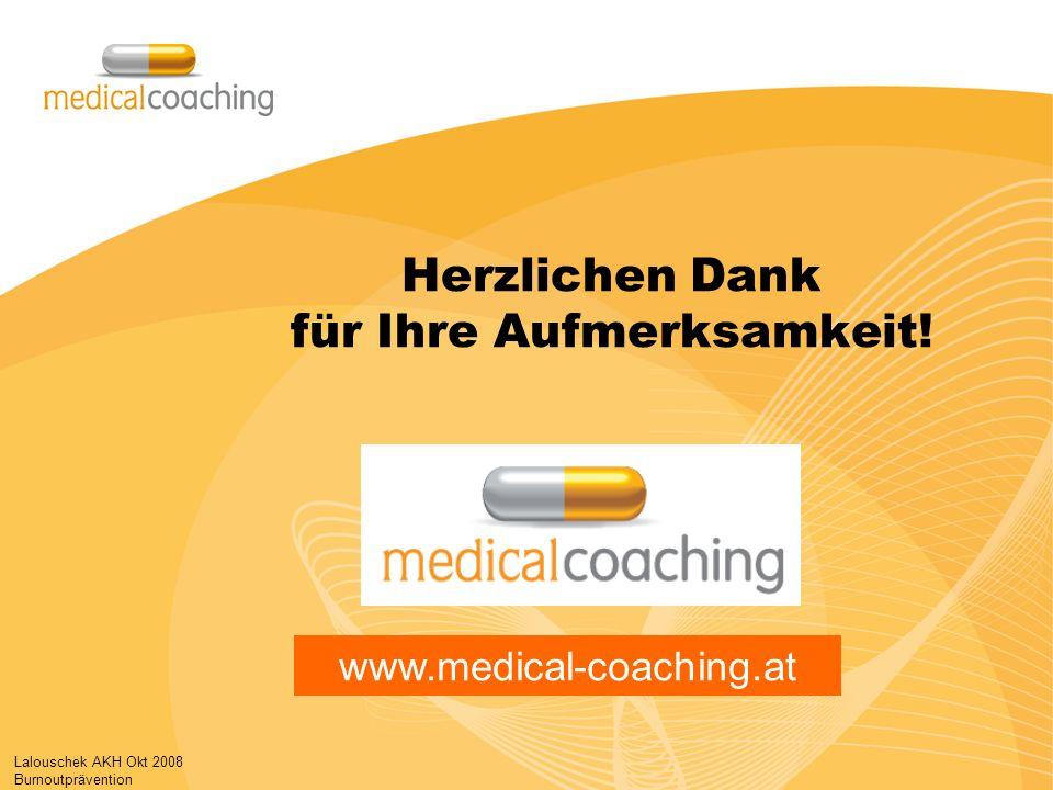 Lalouschek AKH Okt 2008 Burnoutprävention Herzlichen Dank für Ihre Aufmerksamkeit! www.medical-coaching.at