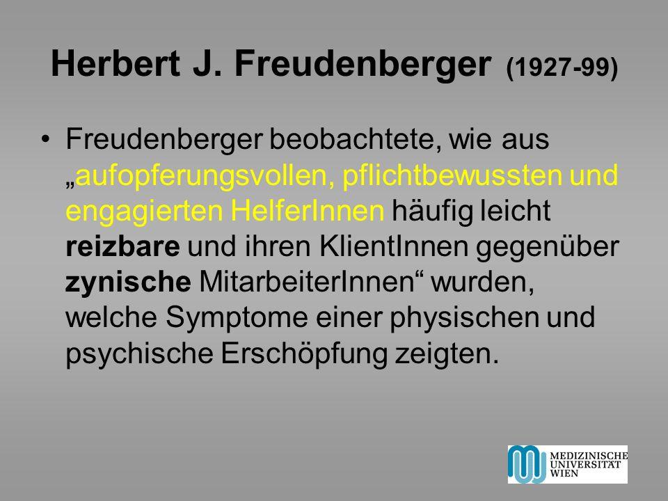 Herbert J. Freudenberger (1927-99) Freudenberger beobachtete, wie ausaufopferungsvollen, pflichtbewussten und engagierten HelferInnen häufig leicht re