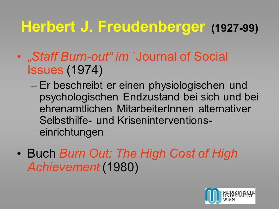 Herbert J. Freudenberger (1927-99) Staff Burn-out im ´Journal of Social Issues (1974) –Er beschreibt er einen physiologischen und psychologischen Endz