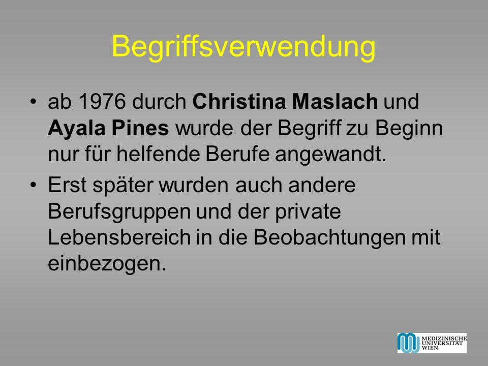 Begriffsverwendung ab 1976 durch Christina Maslach und Ayala Pines wurde der Begriff zu Beginn nur für helfende Berufe angewandt. Erst später wurden a
