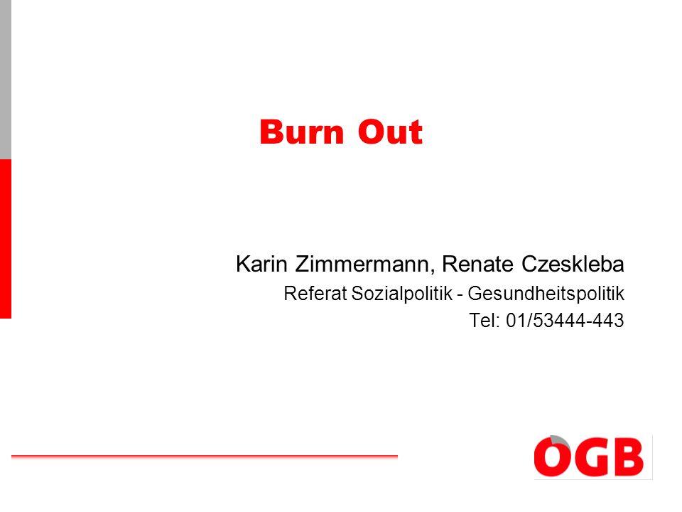 Burn Out Karin Zimmermann, Renate Czeskleba Referat Sozialpolitik - Gesundheitspolitik Tel: 01/53444-443