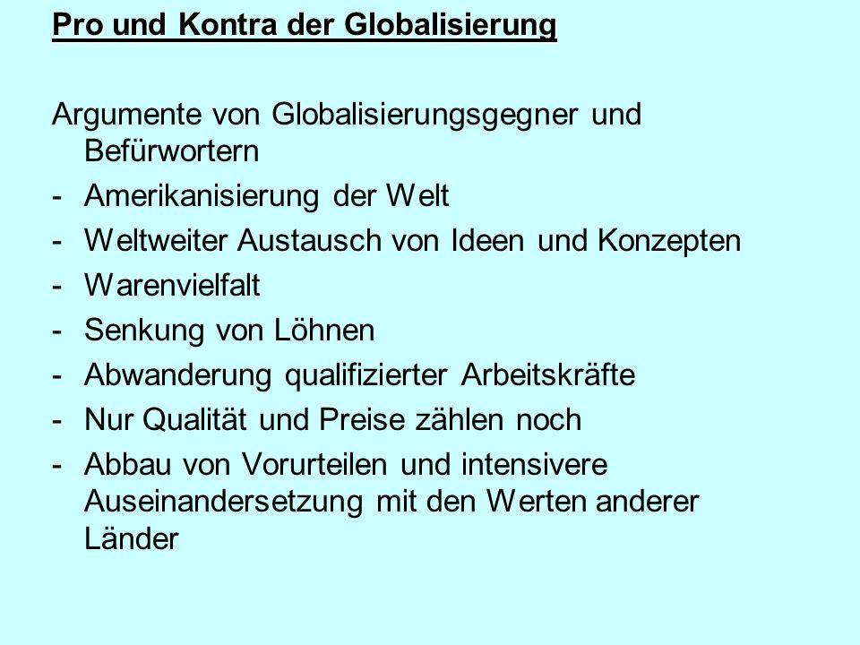 Pro und Kontra der Globalisierung Argumente von Globalisierungsgegner und Befürwortern -Amerikanisierung der Welt -Weltweiter Austausch von Ideen und