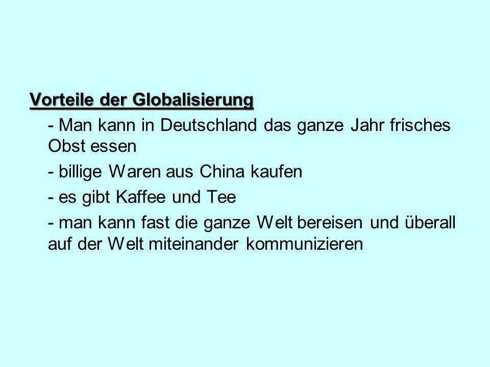 Vorteile der Globalisierung - Man kann in Deutschland das ganze Jahr frisches Obst essen - billige Waren aus China kaufen - es gibt Kaffee und Tee - m