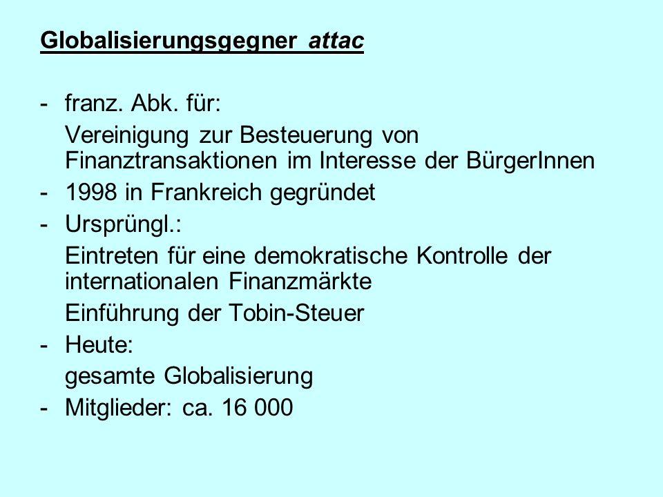 Globalisierungsgegner attac -franz. Abk. für: Vereinigung zur Besteuerung von Finanztransaktionen im Interesse der BürgerInnen -1998 in Frankreich geg