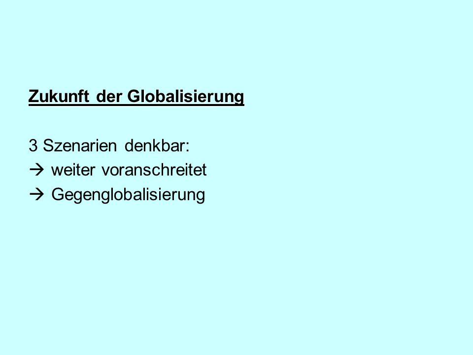 Zukunft der Globalisierung 3 Szenarien denkbar: weiter voranschreitet Gegenglobalisierung