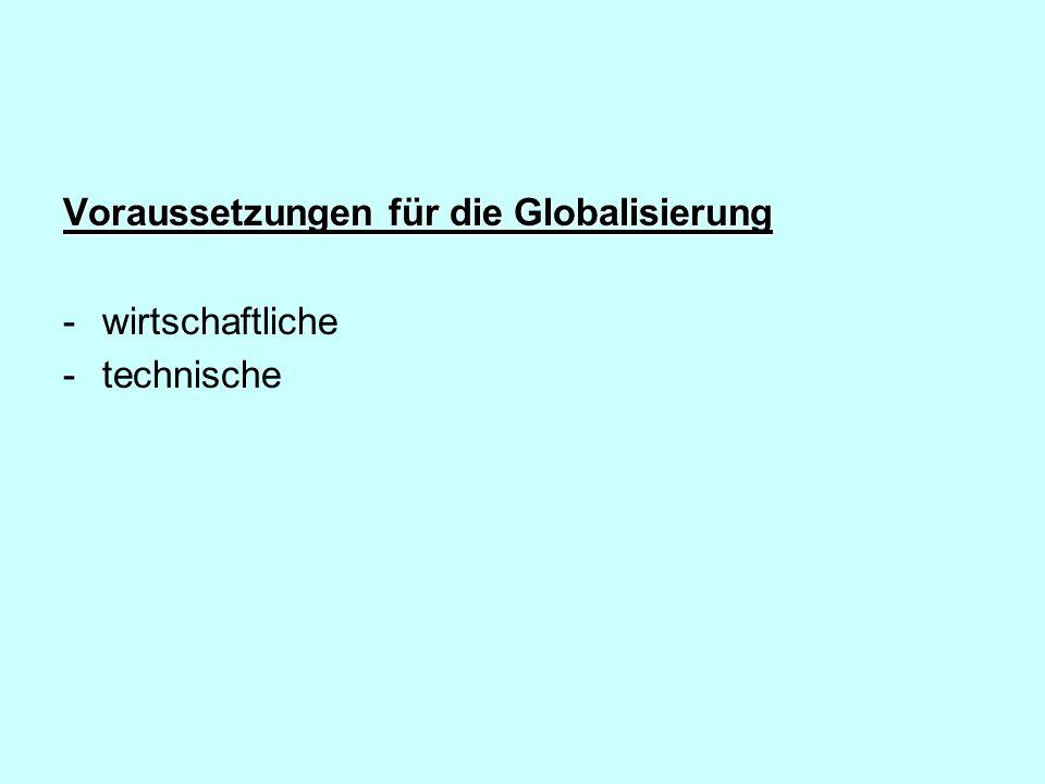 Voraussetzungen für die Globalisierung -wirtschaftliche -technische