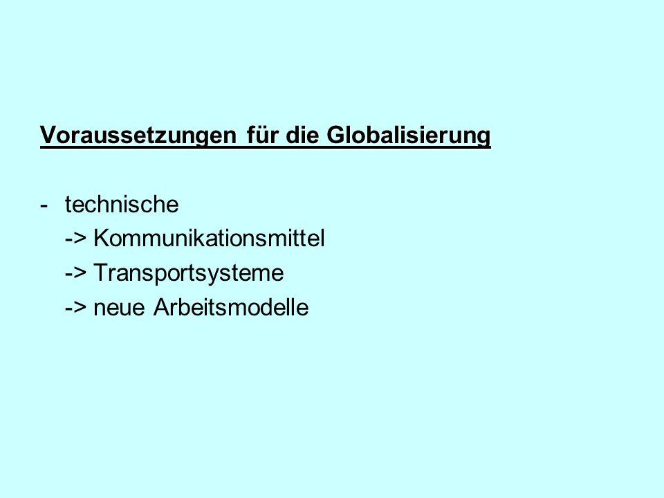 Voraussetzungen für die Globalisierung -technische -> Kommunikationsmittel -> Transportsysteme -> neue Arbeitsmodelle