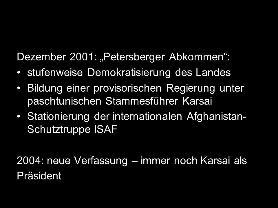 Dezember 2001: Petersberger Abkommen: stufenweise Demokratisierung des Landes Bildung einer provisorischen Regierung unter paschtunischen Stammesführe